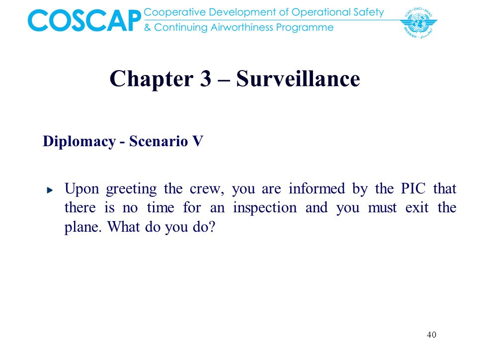 40 Chapter 3 – Surveillance Diplomacy - Scenario V Upon greeting the crew, you are informed by the PIC that there is no time for an inspection and you