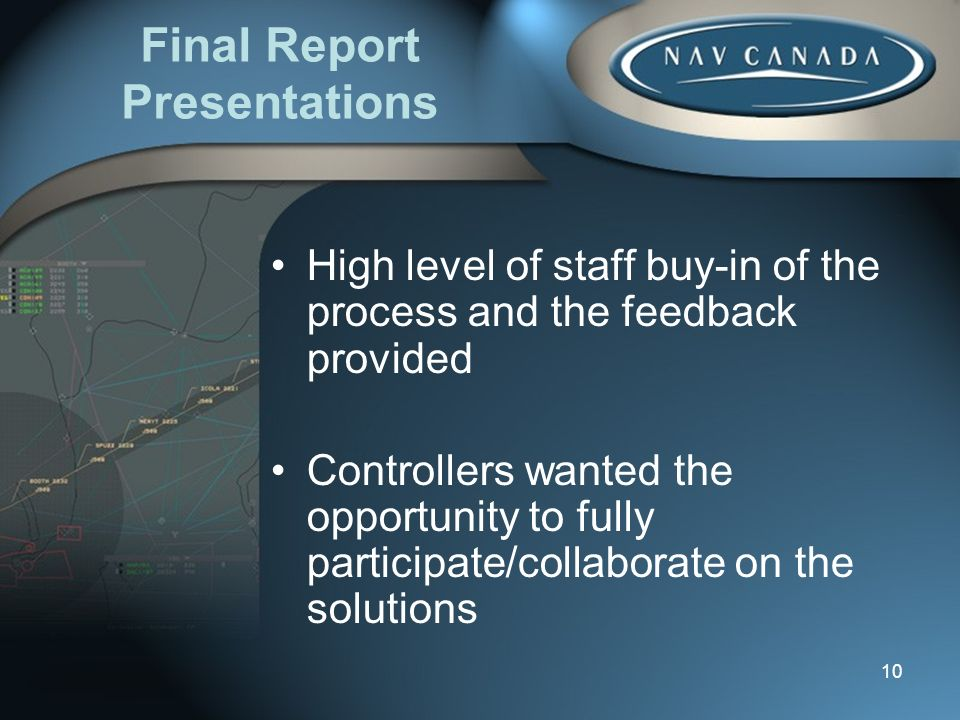 10 High level of staff buy-in of the process and the feedback provided Controllers wanted the opportunity to fully participate/collaborate on the solutions Final Report Presentations