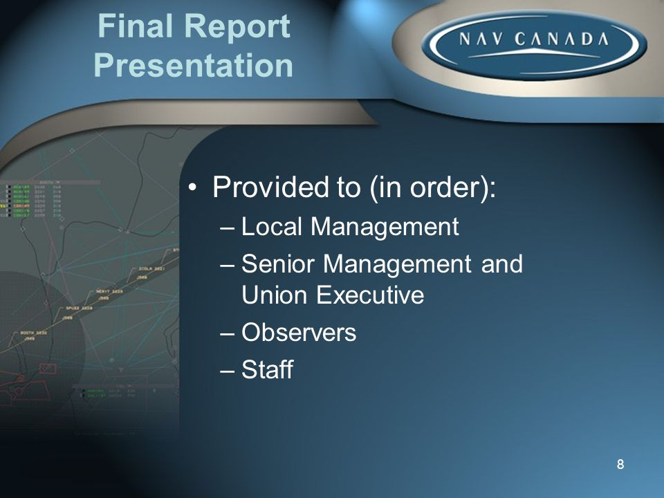 8 Final Report Presentation Provided to (in order): –Local Management –Senior Management and Union Executive –Observers –Staff