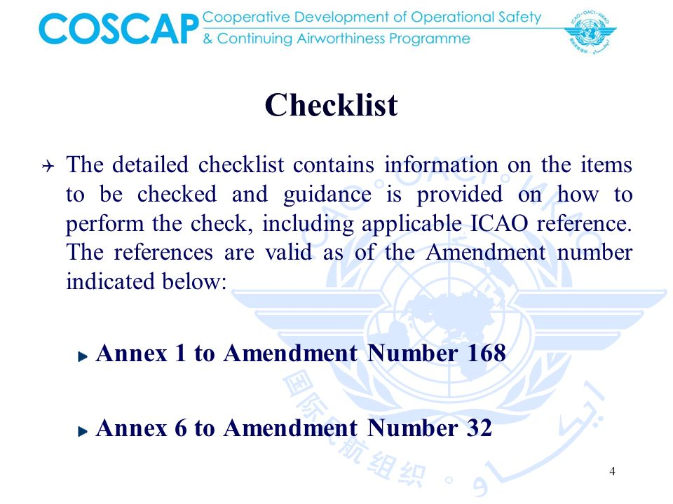 4 Checklist The detailed checklist contains information on the items to be checked and guidance is provided on how to perform the check, including applicable ICAO reference.