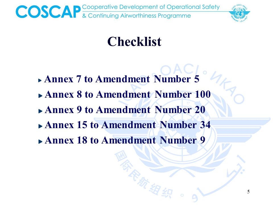 5 Checklist Annex 7 to Amendment Number 5 Annex 8 to Amendment Number 100 Annex 9 to Amendment Number 20 Annex 15 to Amendment Number 34 Annex 18 to Amendment Number 9