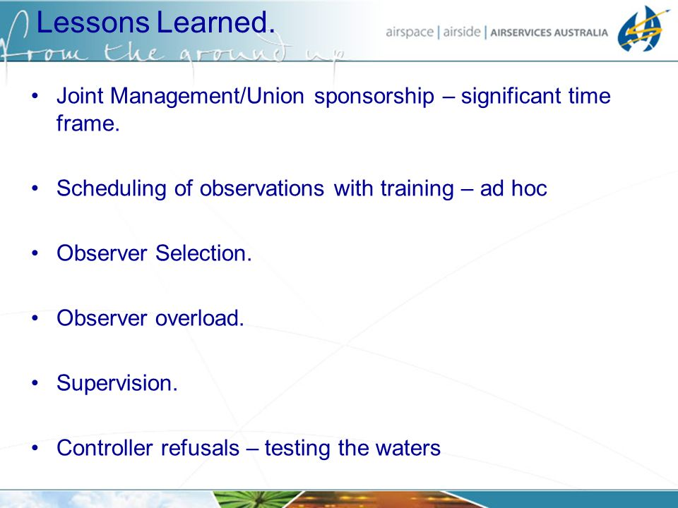Lessons Learned. Joint Management/Union sponsorship – significant time frame. Scheduling of observations with training – ad hoc Observer Selection. Ob