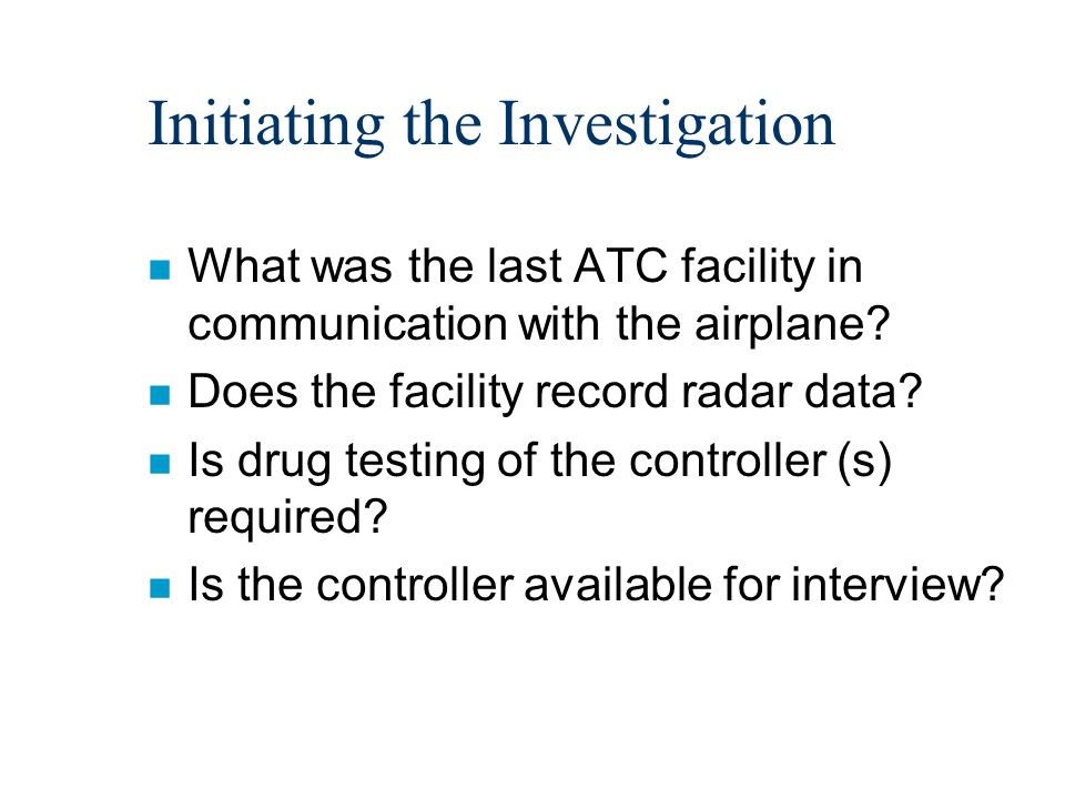 Background of NTSB ATC Investigators n 5 full time air traffic control experts with terminal or en route experience n some are pilots n minimum of 14 years of experience