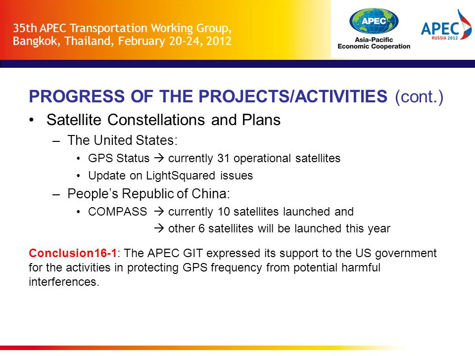 PROGRESS OF THE PROJECTS/ACTIVITIES (cont.) Satellite Constellations and Plans –The United States: GPS Status currently 31 operational satellites Upda