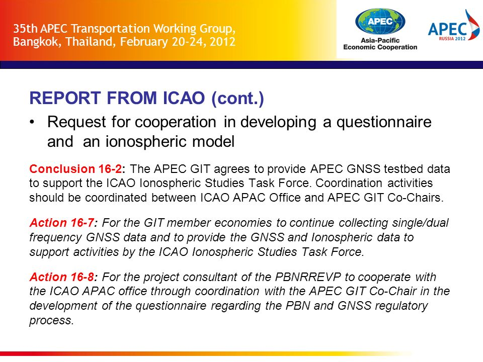 REPORT FROM ICAO (cont.) Request for cooperation in developing a questionnaire and an ionospheric model Conclusion 16-2: The APEC GIT agrees to provid