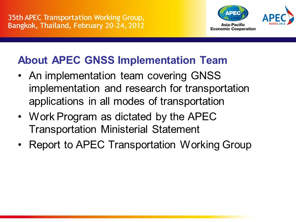 About APEC GNSS Implementation Team An implementation team covering GNSS implementation and research for transportation applications in all modes of t