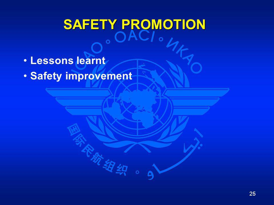 25 SAFETY PROMOTION Lessons learnt Safety improvement