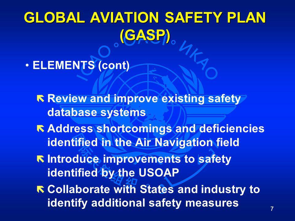 7 GLOBAL AVIATION SAFETY PLAN (GASP) ELEMENTS (cont) ë Review and improve existing safety database systems ë Address shortcomings and deficiencies ide