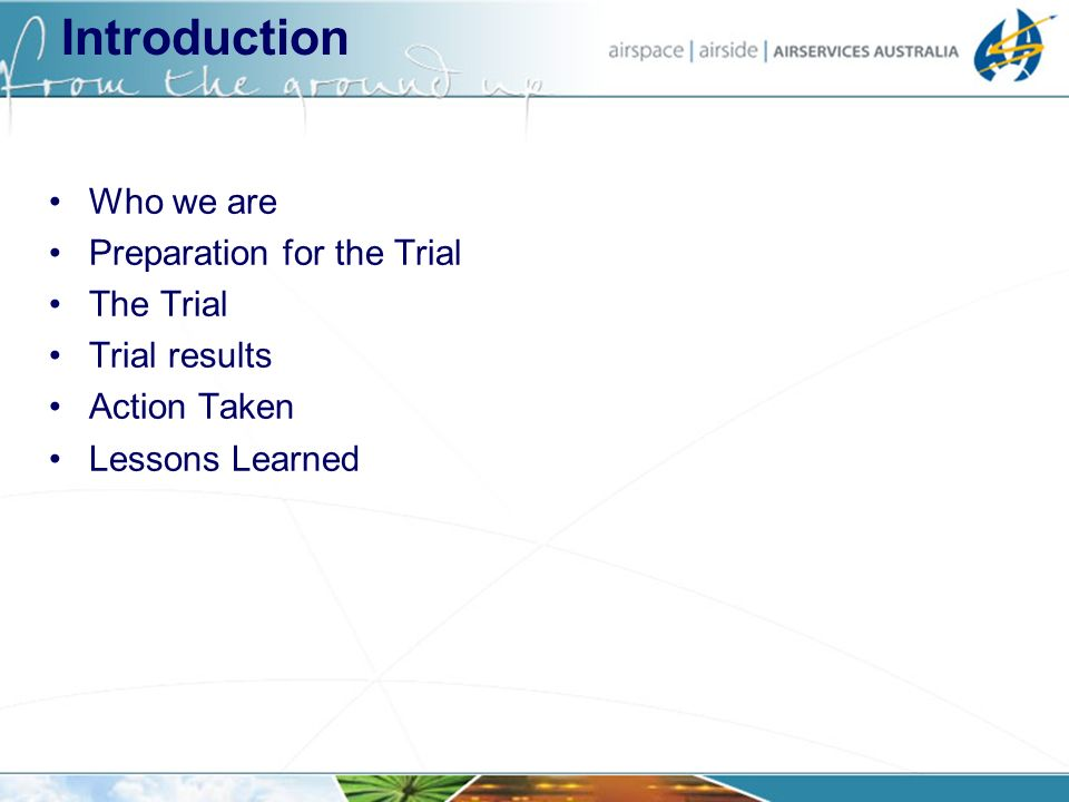 Introduction Who we are Preparation for the Trial The Trial Trial results Action Taken Lessons Learned