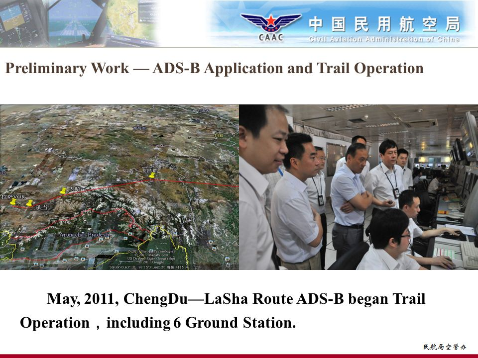 May, 2011, ChengDuLaSha Route ADS-B began Trail Operation including 6 Ground Station. Preliminary Work ADS-B Application and Trail Operation