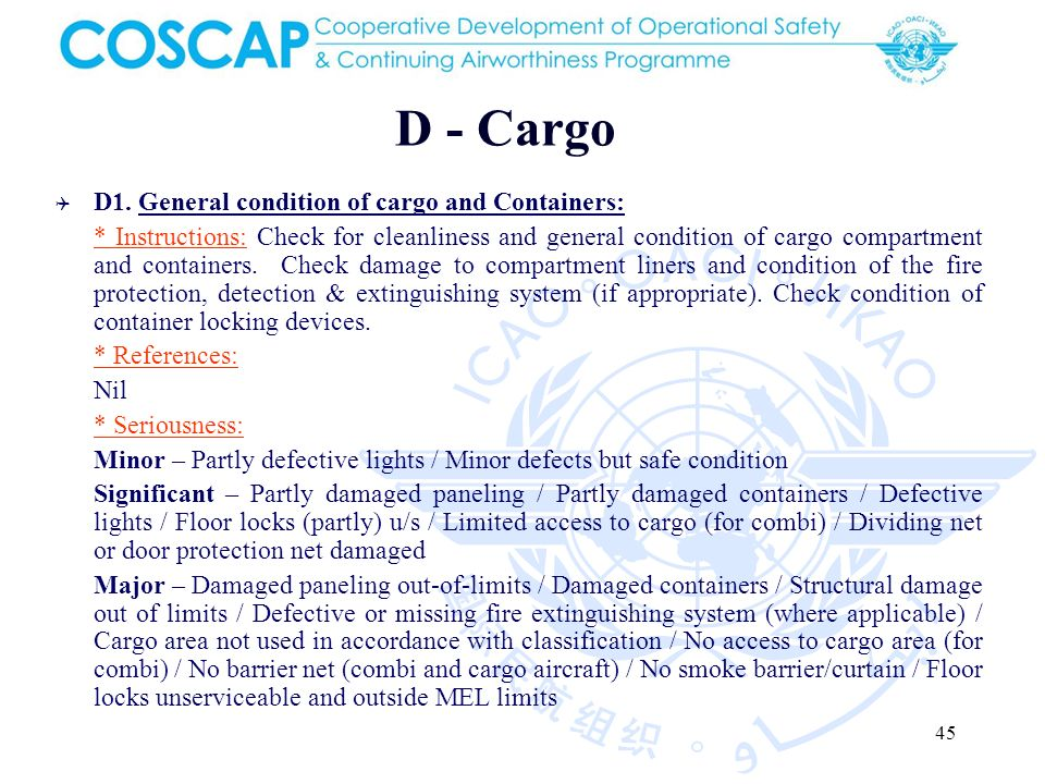 45 D - Cargo D1. General condition of cargo and Containers: * Instructions: Check for cleanliness and general condition of cargo compartment and conta