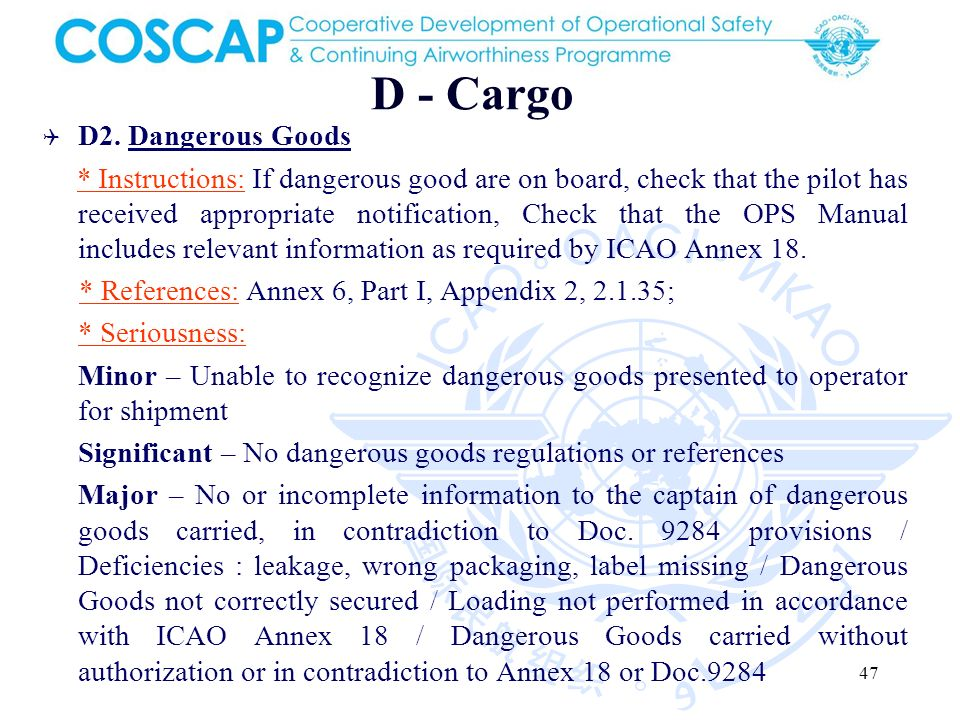 47 D - Cargo D2. Dangerous Goods * Instructions: If dangerous good are on board, check that the pilot has received appropriate notification, Check tha