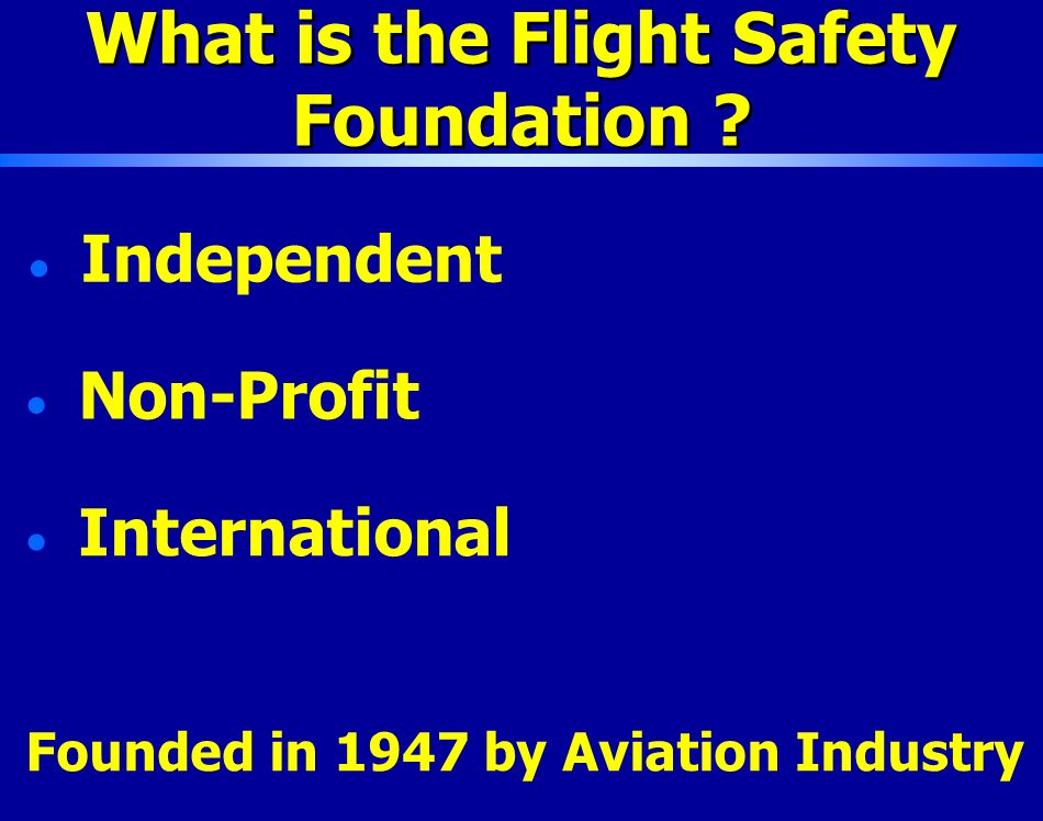 What is the Flight Safety Foundation .