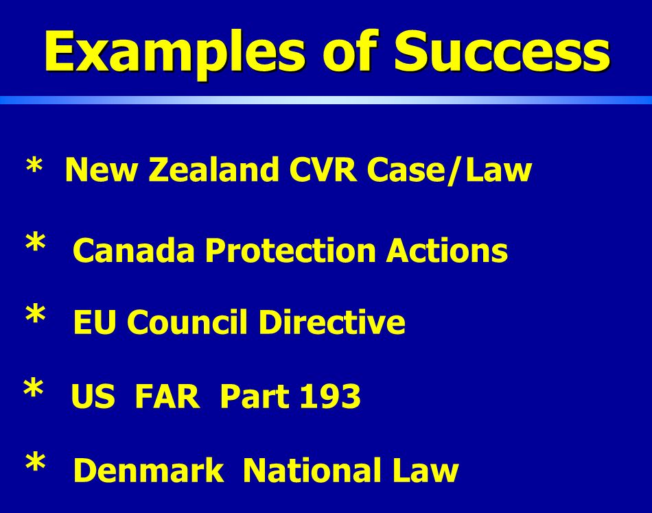 * New Zealand CVR Case/Law Examples of Success * Denmark National Law * Canada Protection Actions * EU Council Directive * US FAR Part 193