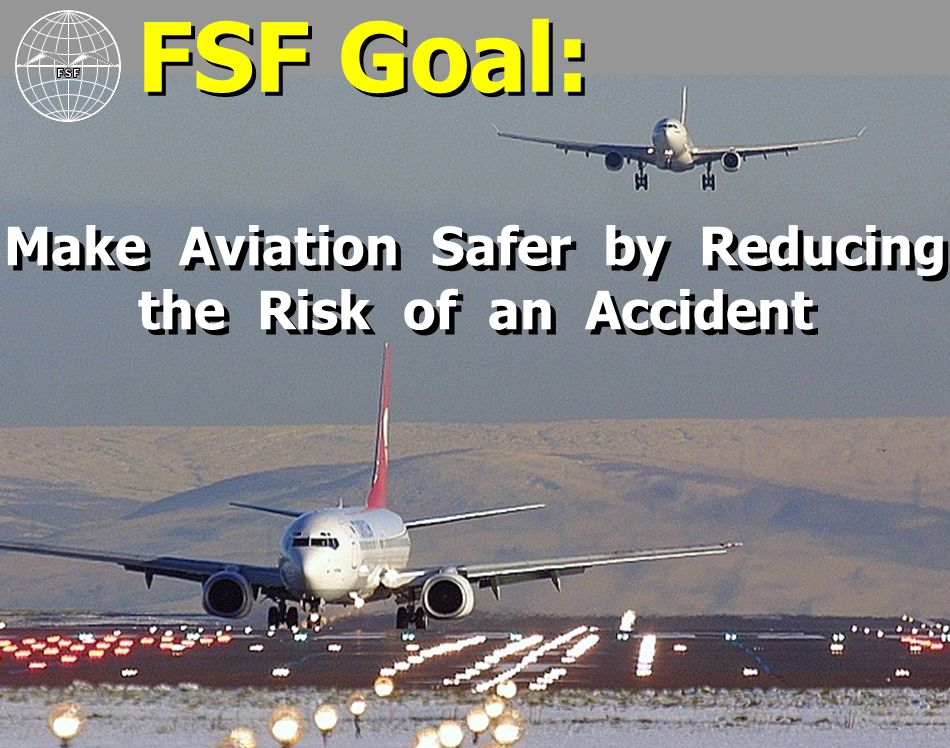 FSF Goal: Make Aviation Safer by Reducing the Risk of an Accident