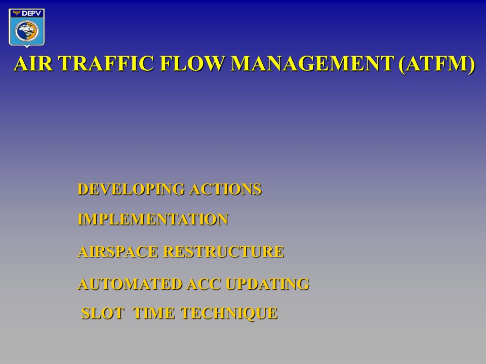 SLOT TIME TECHNIQUE SLOT TIME TECHNIQUE AIR TRAFFIC FLOW MANAGEMENT (ATFM) DEVELOPING ACTIONS IMPLEMENTATION AIRSPACE RESTRUCTURE AUTOMATED ACC UPDATING 14/17
