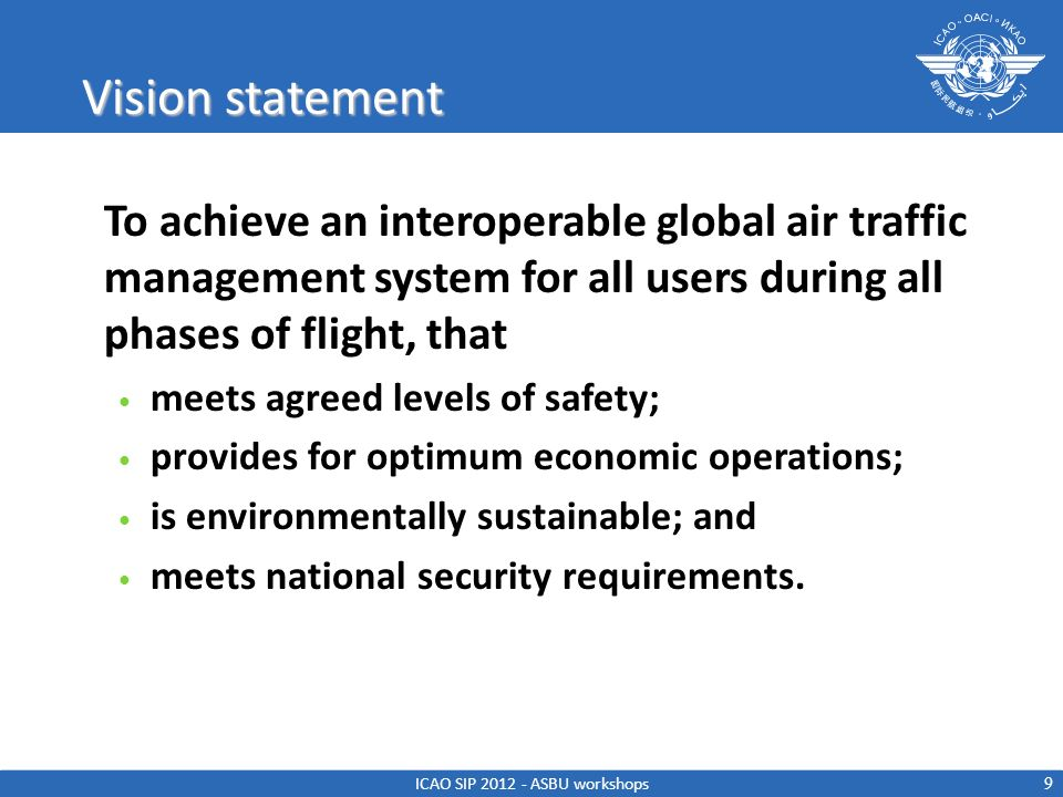 Vision statement To achieve an interoperable global air traffic management system for all users during all phases of flight, that meets agreed levels
