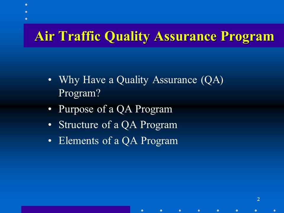 2 Air Traffic Quality Assurance Program Air Traffic Quality Assurance Program Why Have a Quality Assurance (QA) Program? Purpose of a QA Program Struc