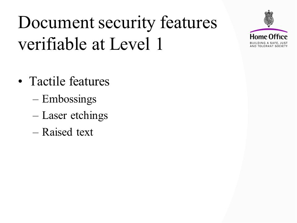 Document security features verifiable at Level 1 Tactile features –Embossings –Laser etchings –Raised text