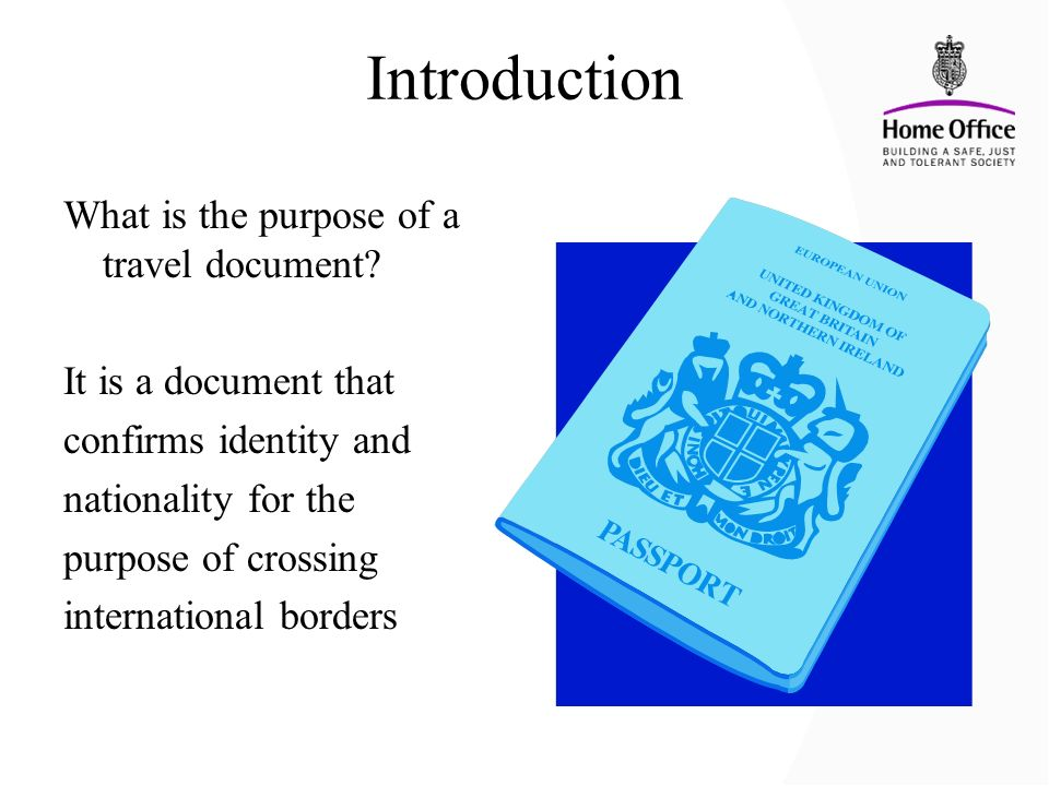 Introduction What is the purpose of a travel document? It is a document that confirms identity and nationality for the purpose of crossing internation
