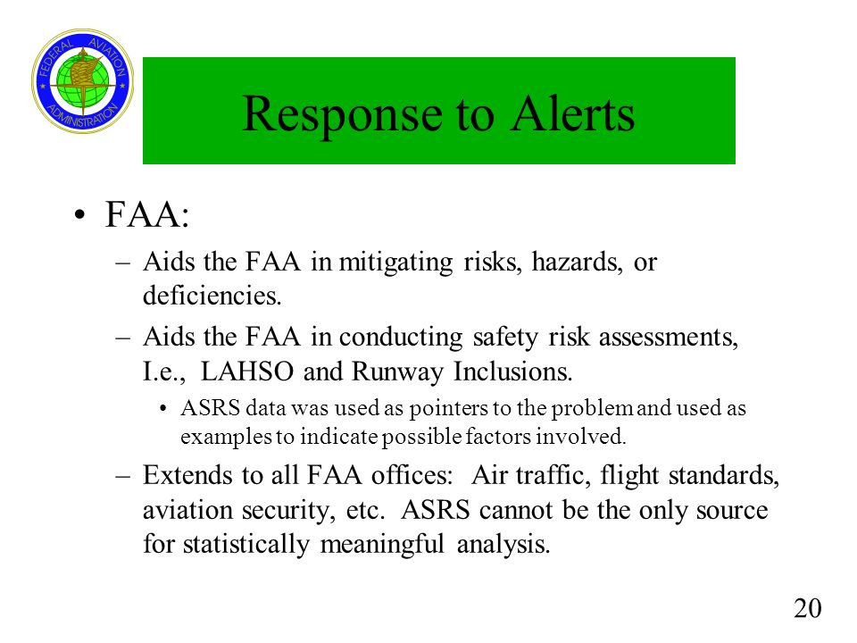 20 Response to Alerts FAA: –Aids the FAA in mitigating risks, hazards, or deficiencies. –Aids the FAA in conducting safety risk assessments, I.e., LAH