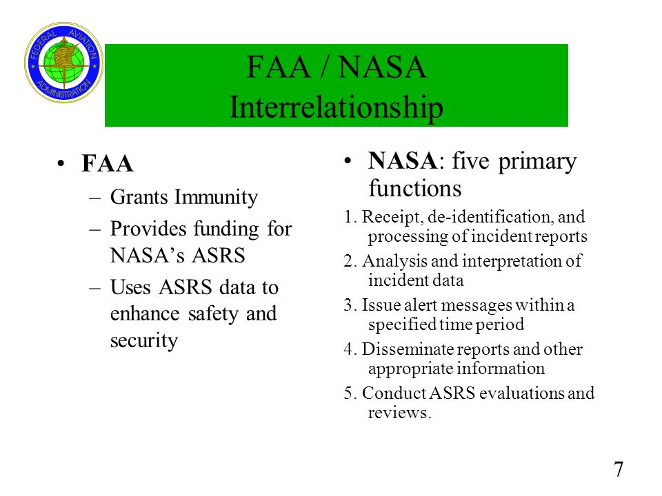 7 FAA / NASA Interrelationship FAA –Grants Immunity –Provides funding for NASAs ASRS –Uses ASRS data to enhance safety and security NASA: five primary