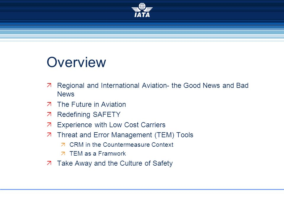 Overview Regional and International Aviation- the Good News and Bad News The Future in Aviation Redefining SAFETY Experience with Low Cost Carriers Th