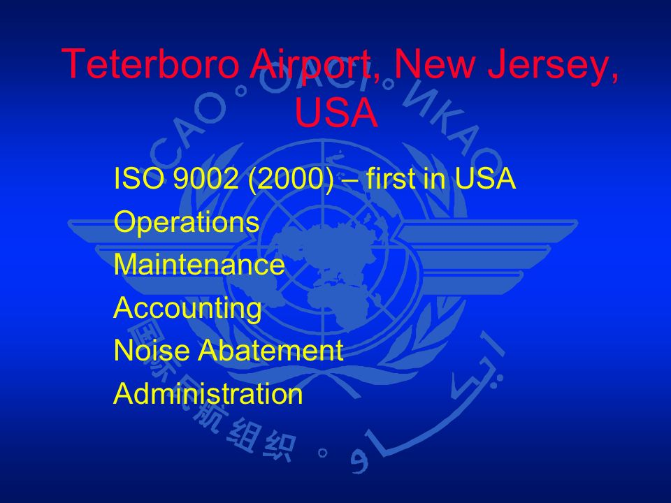 Teterboro Airport, New Jersey, USA ISO 9002 (2000) – first in USA Operations Maintenance Accounting Noise Abatement Administration