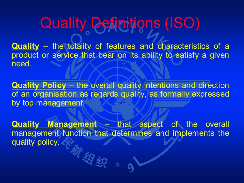 Quality Definitions (ISO) Quality – the totality of features and characteristics of a product or service that bear on its ability to satisfy a given n