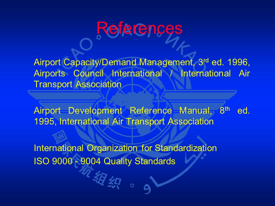 References Airport Capacity/Demand Management, 3 rd ed. 1996, Airports Council International / International Air Transport Association Airport Develop