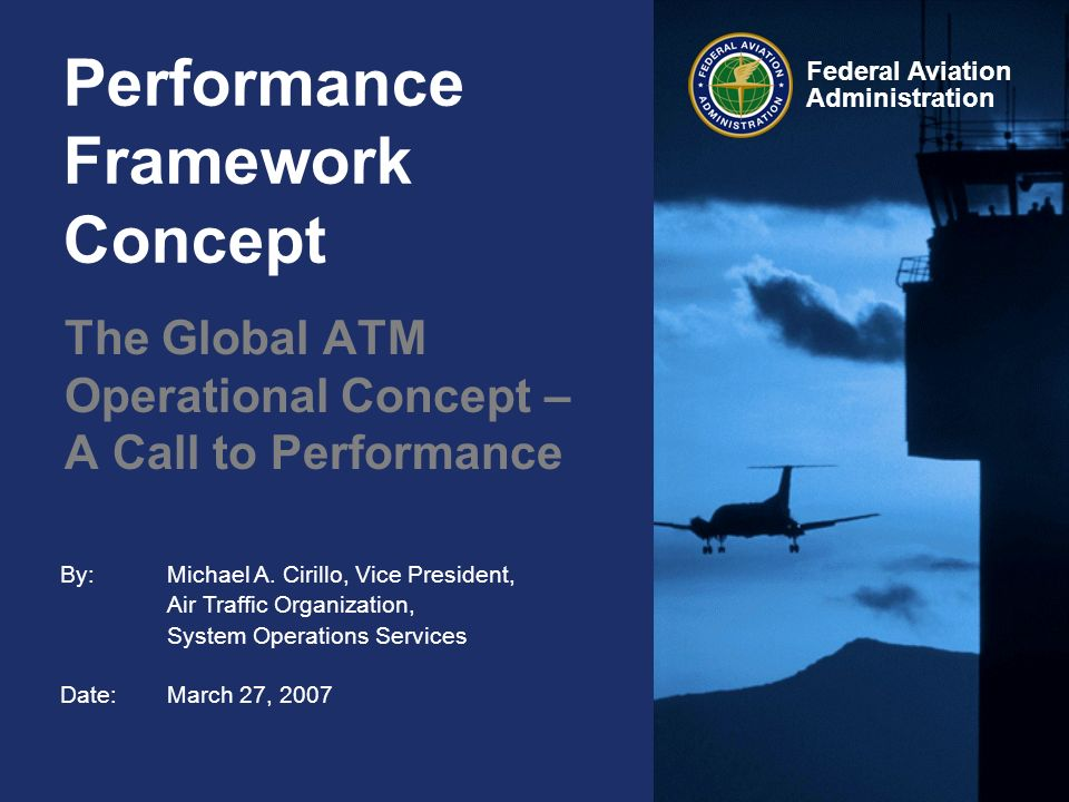 By: Michael A. Cirillo, Vice President, Air Traffic Organization, System Operations Services Date:March 27, 2007 Federal Aviation Administration Perfo
