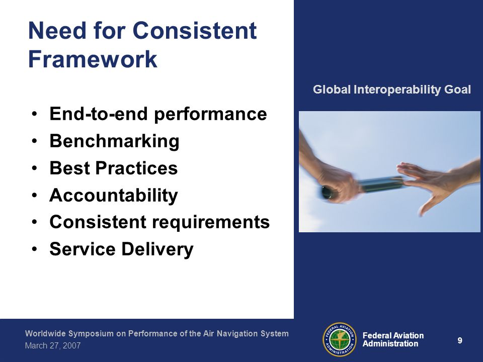 9 Federal Aviation Administration Worldwide Symposium on Performance of the Air Navigation System March 27, 2007 Need for Consistent Framework End-to-