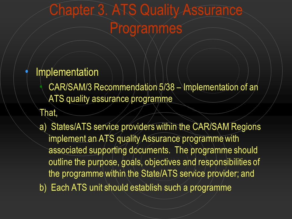 Chapter 3. ATS Quality Assurance Programmes Implementation CAR/SAM/3 Recommendation 5/38 – Implementation of an ATS quality assurance programme That,