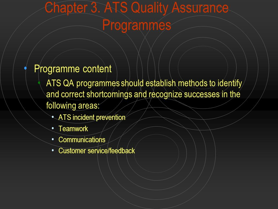 Chapter 3. ATS Quality Assurance Programmes Programme content ATS QA programmes should establish methods to identify and correct shortcomings and reco