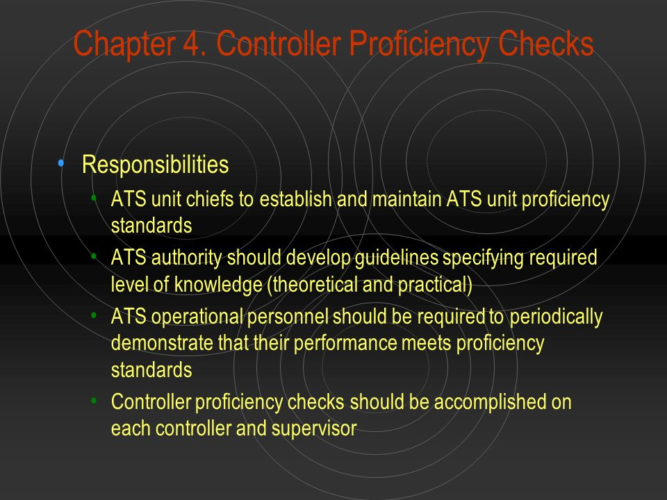 Chapter 4. Controller Proficiency Checks Responsibilities ATS unit chiefs to establish and maintain ATS unit proficiency standards ATS authority shoul