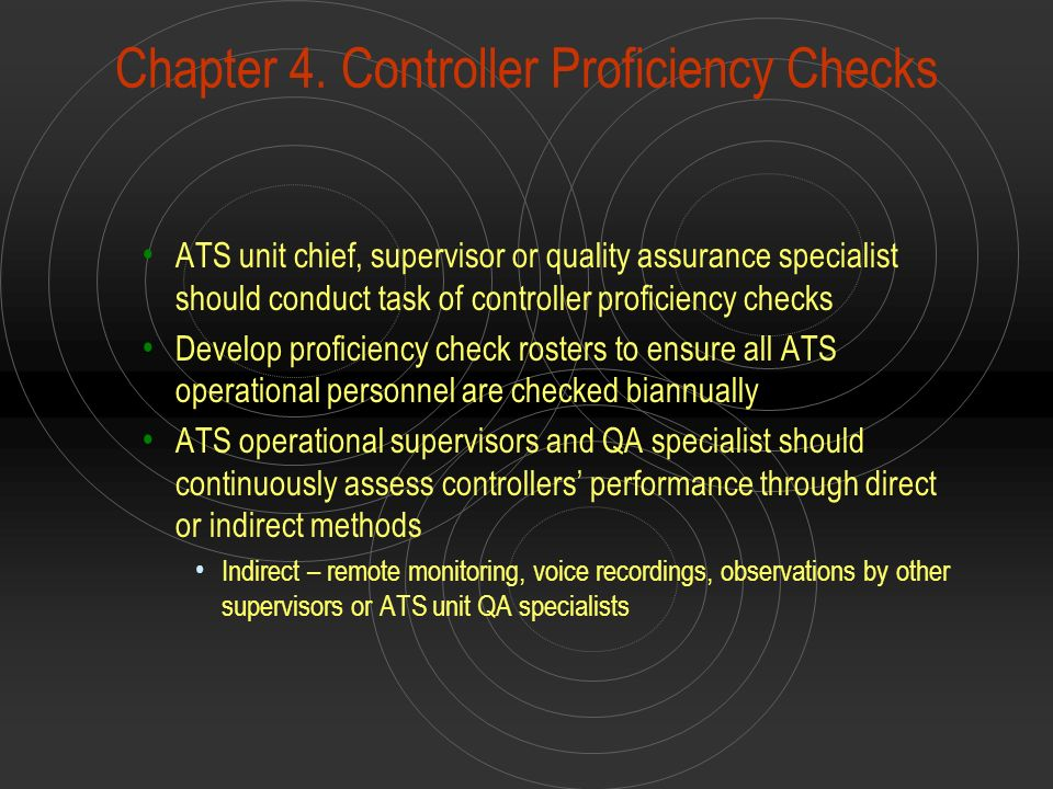 Chapter 4. Controller Proficiency Checks ATS unit chief, supervisor or quality assurance specialist should conduct task of controller proficiency chec