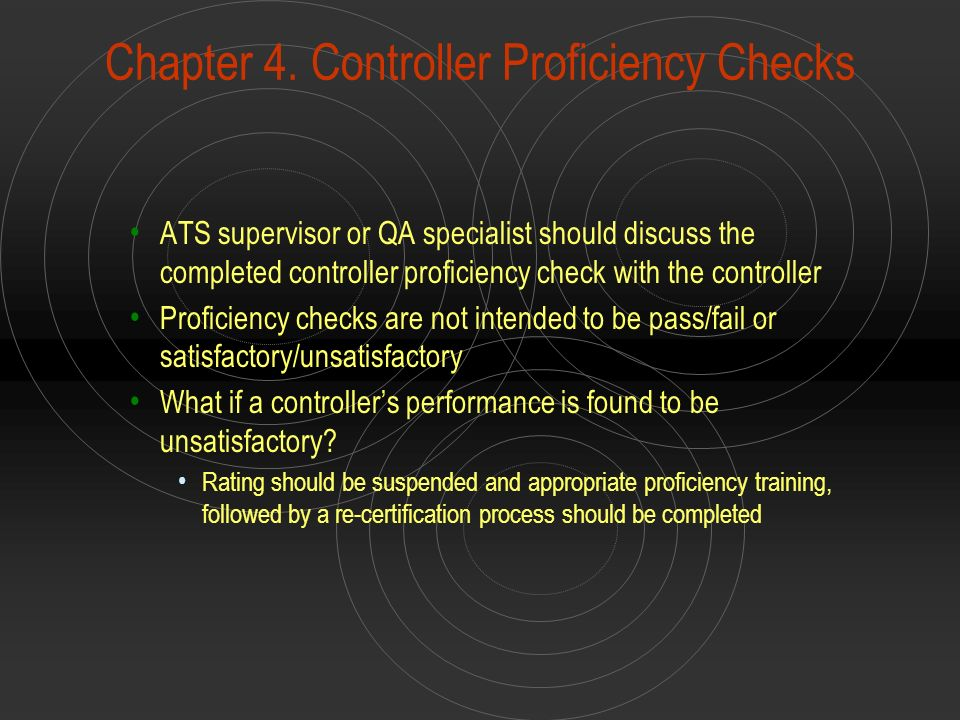 Chapter 4. Controller Proficiency Checks ATS supervisor or QA specialist should discuss the completed controller proficiency check with the controller
