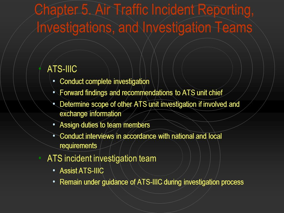Chapter 5. Air Traffic Incident Reporting, Investigations, and Investigation Teams ATS-IIIC Conduct complete investigation Forward findings and recomm