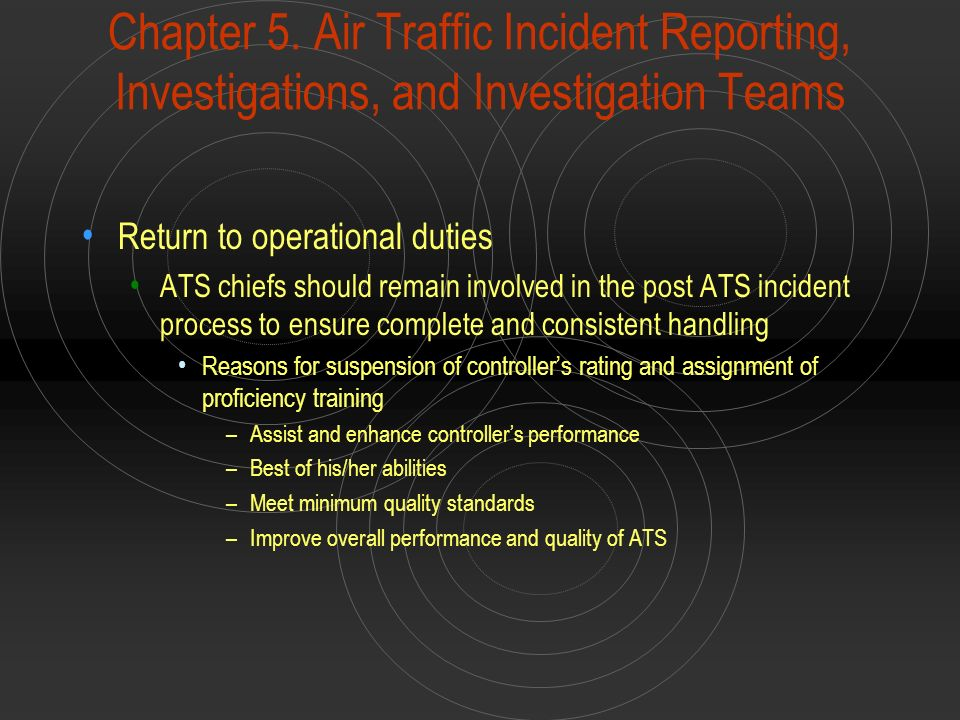 Chapter 5. Air Traffic Incident Reporting, Investigations, and Investigation Teams Return to operational duties ATS chiefs should remain involved in t