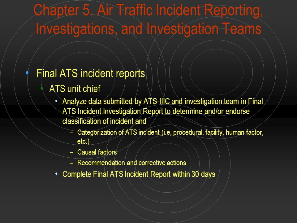 Chapter 5. Air Traffic Incident Reporting, Investigations, and Investigation Teams Final ATS incident reports ATS unit chief Analyze data submitted by