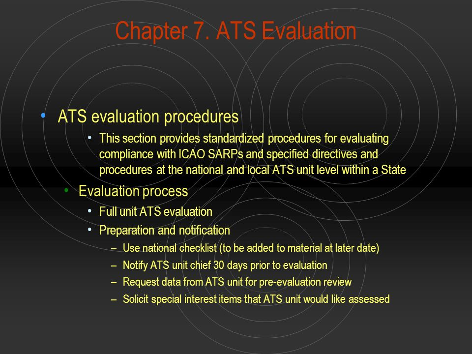 Chapter 7. ATS Evaluation ATS evaluation procedures This section provides standardized procedures for evaluating compliance with ICAO SARPs and specif