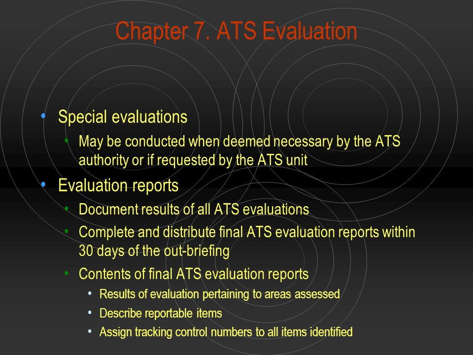Chapter 7. ATS Evaluation Special evaluations May be conducted when deemed necessary by the ATS authority or if requested by the ATS unit Evaluation r