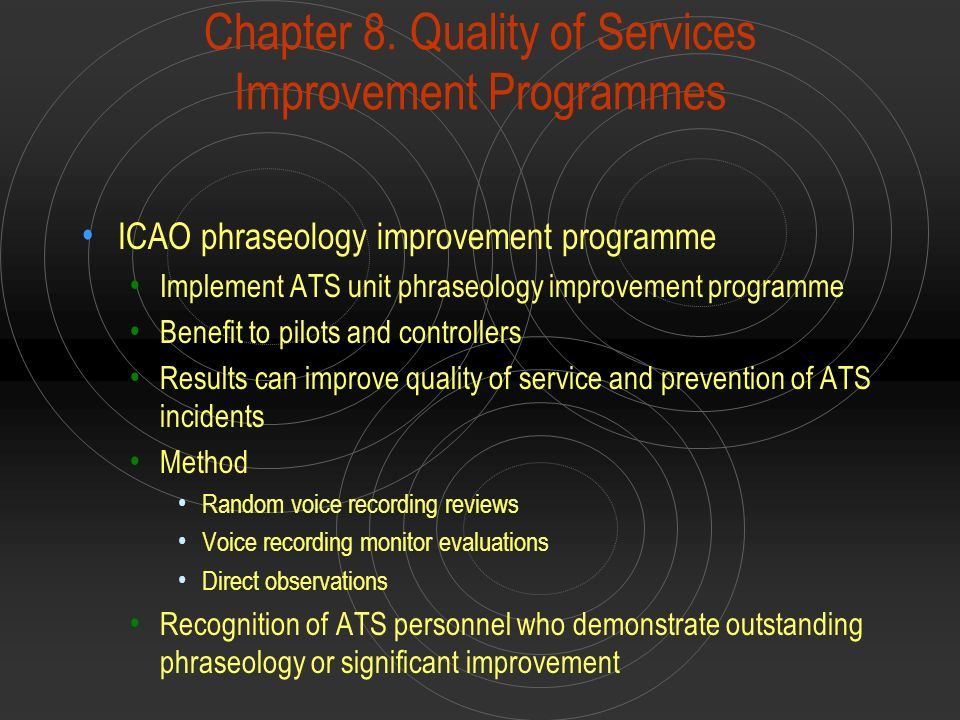 Chapter 8. Quality of Services Improvement Programmes ICAO phraseology improvement programme Implement ATS unit phraseology improvement programme Bene