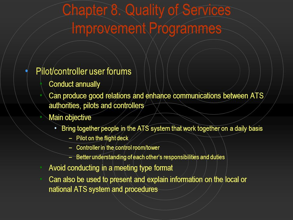 Chapter 8. Quality of Services Improvement Programmes Pilot/controller user forums Conduct annually Can produce good relations and enhance communicati
