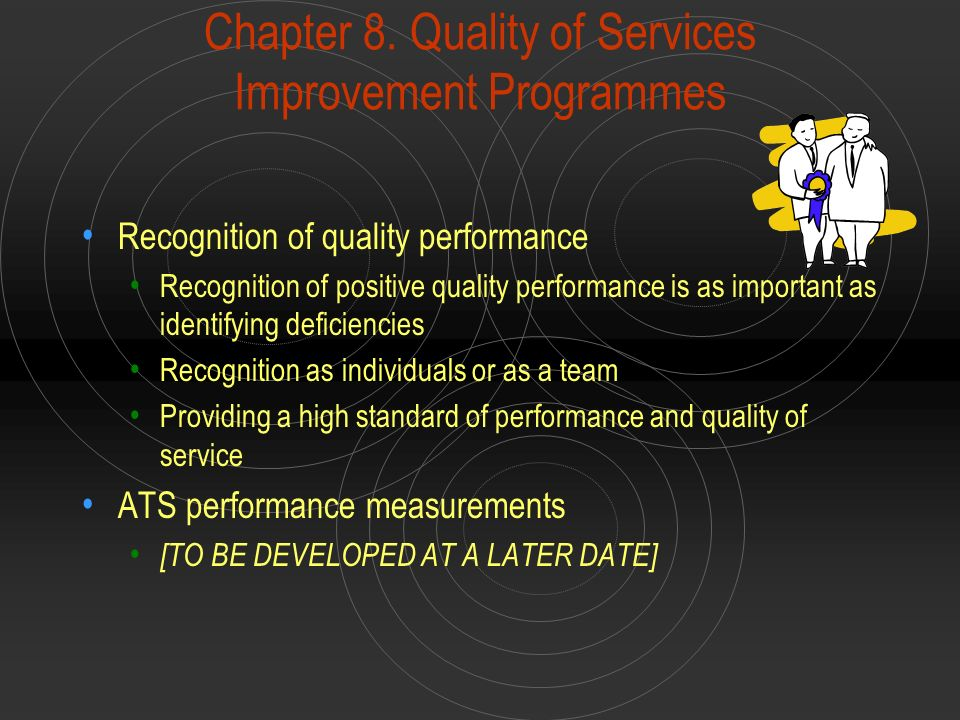 Chapter 8. Quality of Services Improvement Programmes Recognition of quality performance Recognition of positive quality performance is as important a