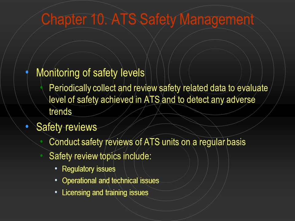 Chapter 10. ATS Safety Management Monitoring of safety levels Periodically collect and review safety related data to evaluate level of safety achieved