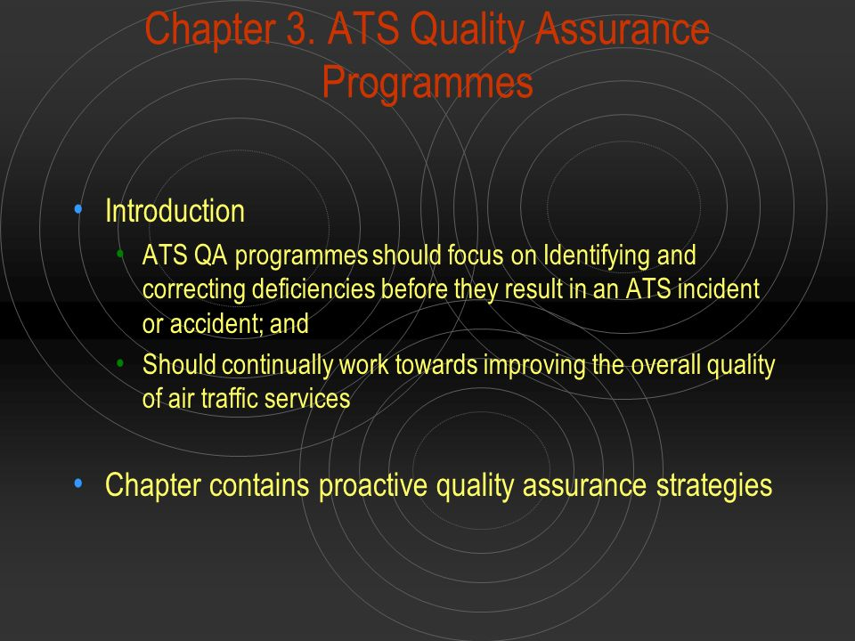 Conclusions ATS quality assurance programmes would place safety at the forefront while expediting and maintaining an orderly flow of air traffic Quality assurance is a dynamic process used to continually improve an ATS system