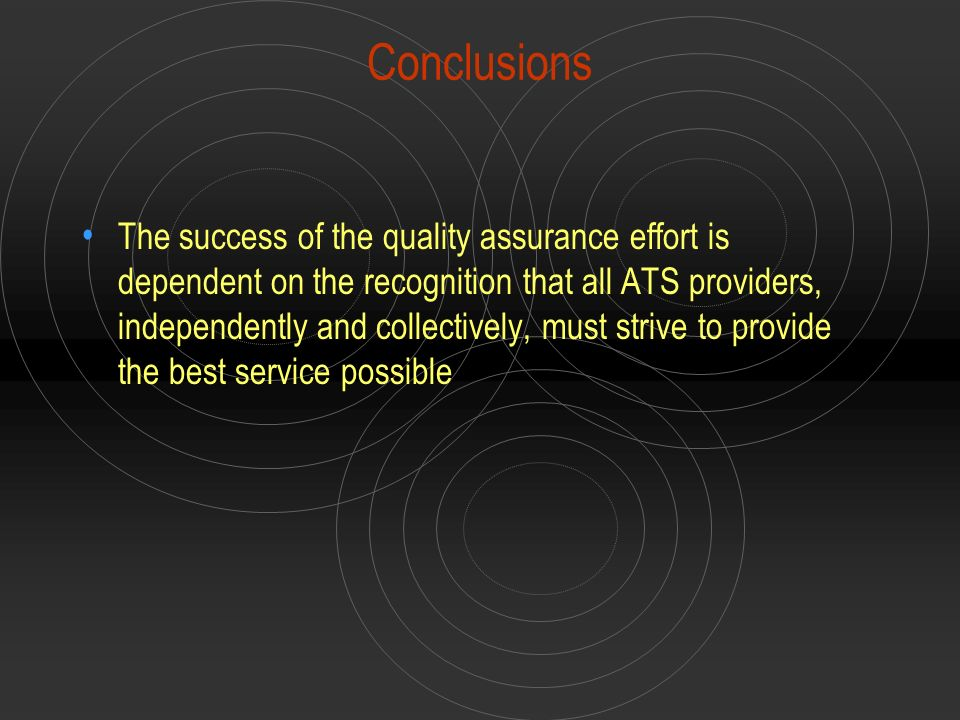 Conclusions The success of the quality assurance effort is dependent on the recognition that all ATS providers, independently and collectively, must s