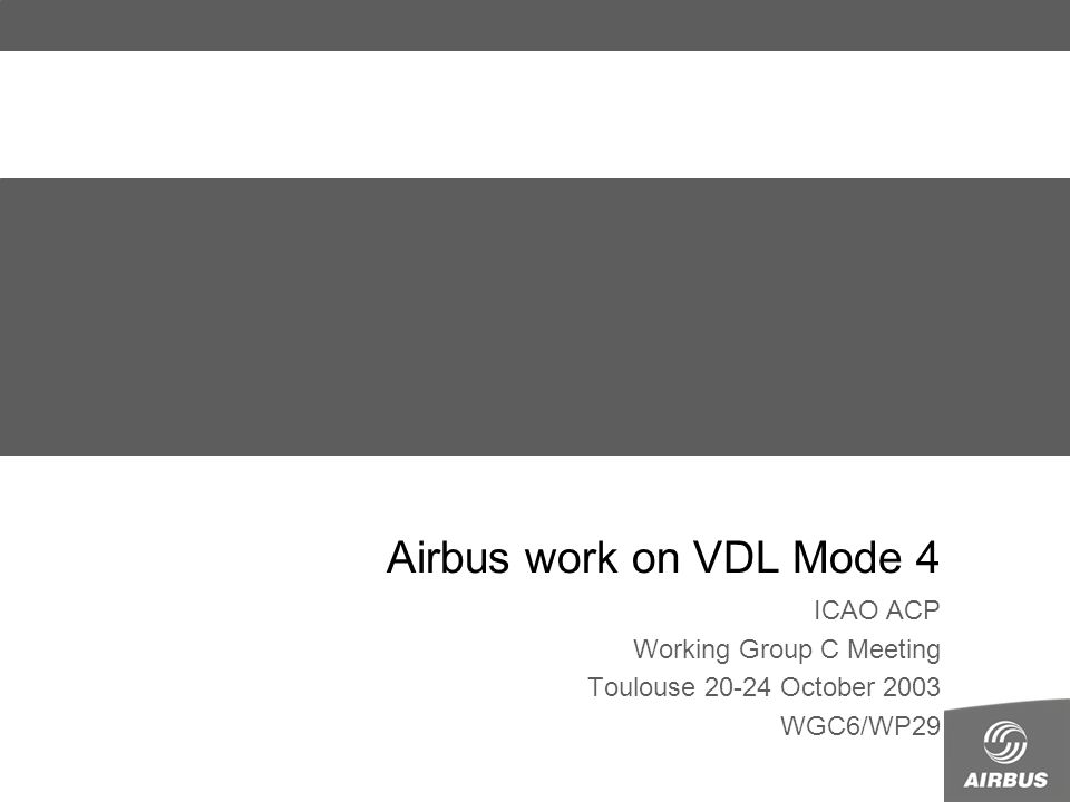 Airbus work on VDL Mode 4 ICAO ACP Working Group C Meeting Toulouse 20-24 October 2003 WGC6/WP29