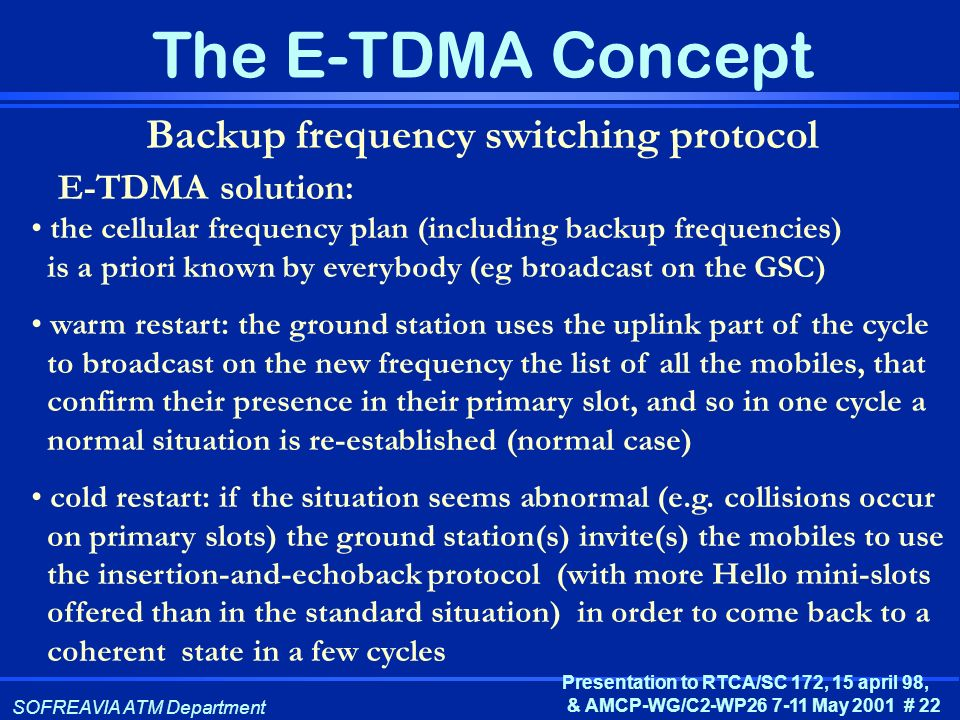 SOFREAVIA ATM Department Presentation to RTCA/SC 172, 15 april 98, & AMCP-WG/C2-WP26 7-11 May 2001 # 22 The E-TDMA Concept Backup frequency switching